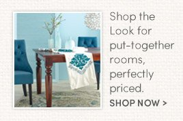Shop the Look for put-together rooms, perfectly priced.