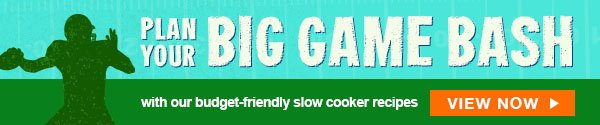 Plan Your Big Game Base. Slow Cooker Recipes. View Now