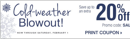 Cold-weather Blowout! Now through Saturday, February 1.