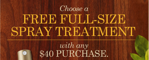 Choose a FREE FULL SIZE SPRAY TREATMENT with any 40 dollars  purchase Shop Now
