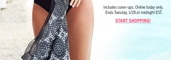 Includes cover-ups. Online today only. Ends Tuesday, 1/28 at midnight EST. Start Shopping!