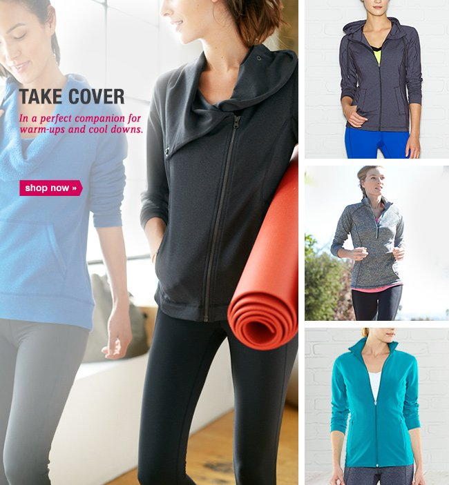 TAKE COVER In a perfect companion for warm-ups and cool downs. shop now.