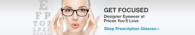 Get Focused - Designer Eyewear at Prices You'll Love - Shop Prescription Glasses
