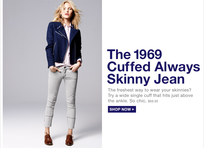 The 1969 Cuffed Always SKinny Jean | SHOP NOW