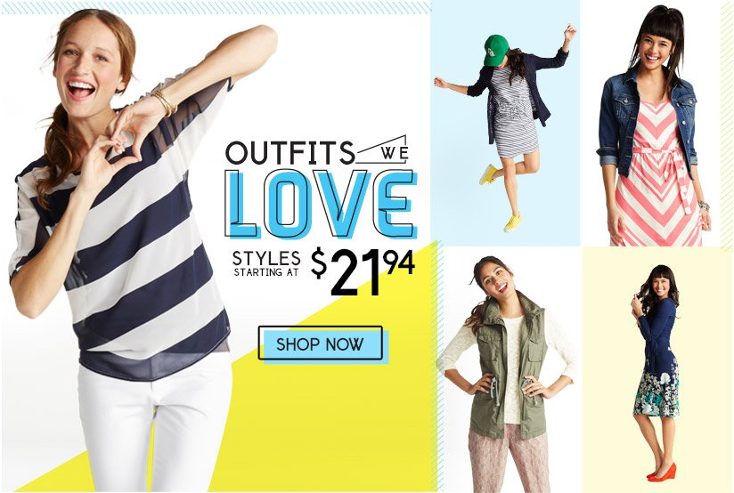 OUTFITS WE LOVE | STYLES STARTING AT $21.94 | SHOP NOW