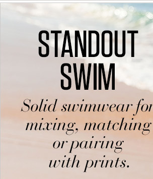 STANDOUT SWIM | Solid swimwear for mixing, matching or pairing with prints.