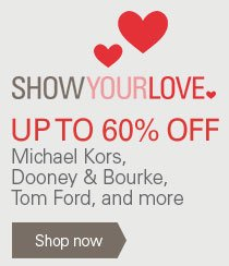 Show Your Love: Up to 60% Off Michael Kors, Dooney & Bourke, Tom Ford, and more. Shop now