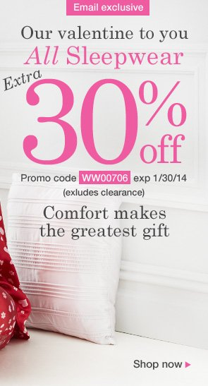 Extra 30% off all sleepwear! Use promo code WW00706. Expires 1/30/14