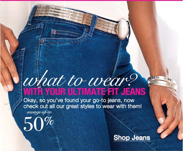 Your ultimate fit jeans
