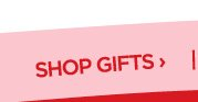 SHOP GIFTS ›