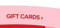 SHOP GIFT CARDS ›