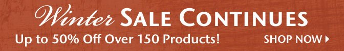 Winter Sale Continues - Up to 50% Off Over 150 Products! Shop Now