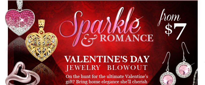 Sparkle & Romance: Valentine's Day Jewelry Blowout. On the hunt for the ultimate Valentine's gift? Bring home elegance she'll cherish every day with these dazzling designs!