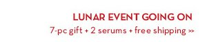 LUNAR EVENT GOING ON. 7-pc gift + 2 serums + free shipping.
