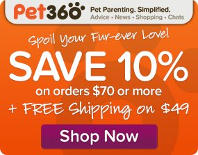 Save 10% on orders of $70*** or more at Pet360.com! Shop Now