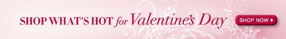 Shop What's Hot for Valentine's Day