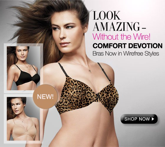 Look Amazing - Without the Wire! Comfort Devotion Bras Now in Wirefree Styles