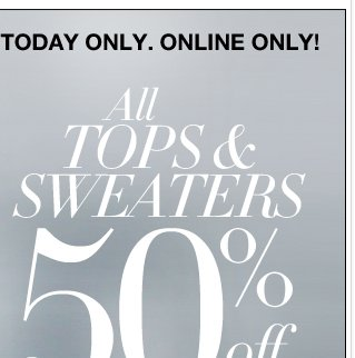 All tops & sweaters 50% off online only!