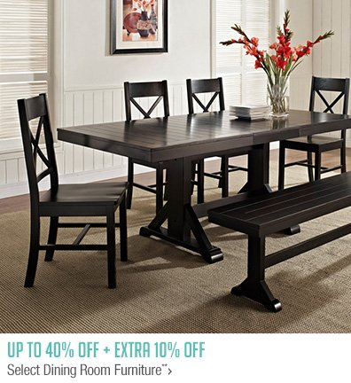 Up to 40% off + Extra 10% off Select Dining Room Furniture**