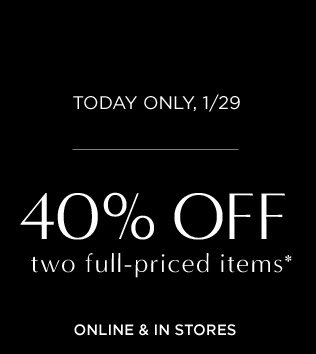 TODAY ONLY, 1/29 | 40% OFF two full-priced items*