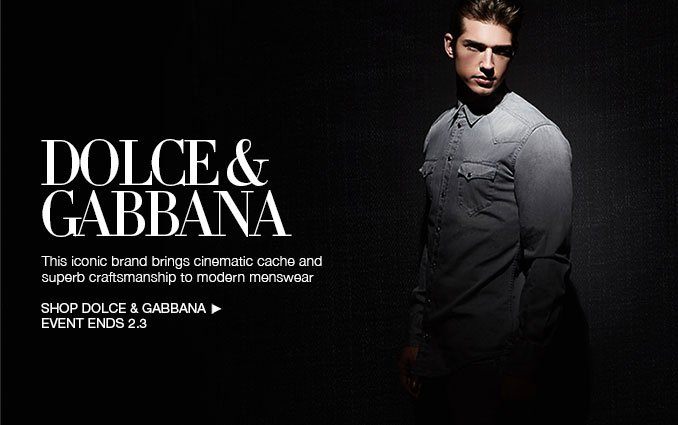 Dolce & Gabbana. This iconic brand brings cinematic cache and superb craftmanship to modern menswear.