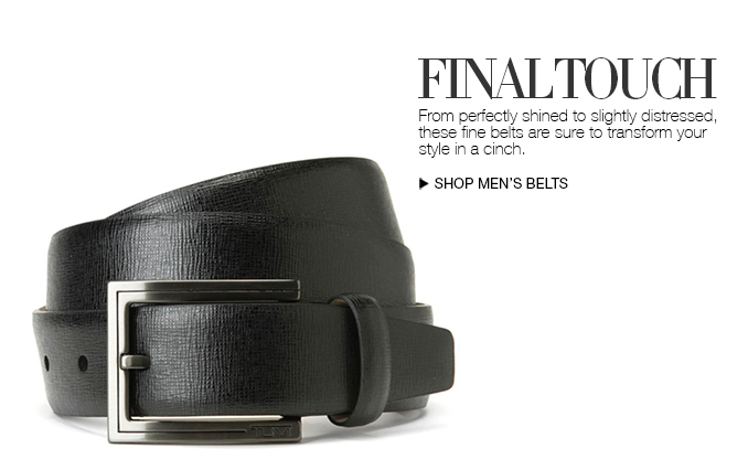 Final Touch. From perfectly shined to slightly distressed, these fine belts are sure to transform your style in a cinch. Shop Men's Belts.