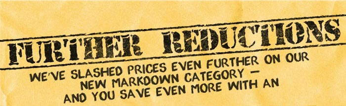 New markdowns - we've slashed prices even further!