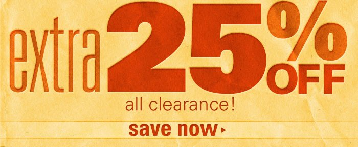 plus an EXTRA 25% OFF all clearance!
