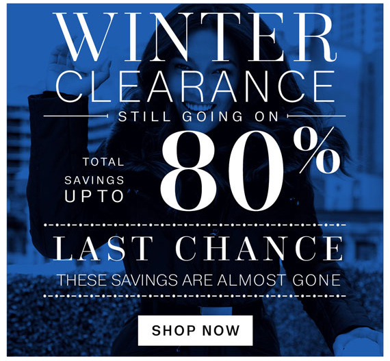 Winter Clearance Still going on. Total savings up to 80%. Last Chance These Savings Are Almost Gone. Shop Now
