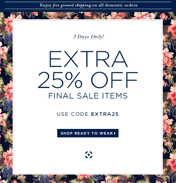 3 Days Only! EXTRA 25% OFF FINAL SALE ITEMS USE CODE EXTRA25