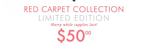 Red Carpet Collection, limited edition, $50