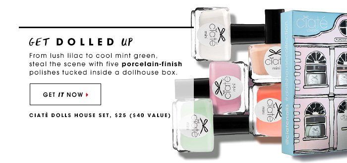 Get Dolled Up From lush lilac to cool mint green, steal the scene with five porcelain-finish polishes tucked inside a dollhouse box. Ciate Dolls House Set, $25 ($40 value) Get it now