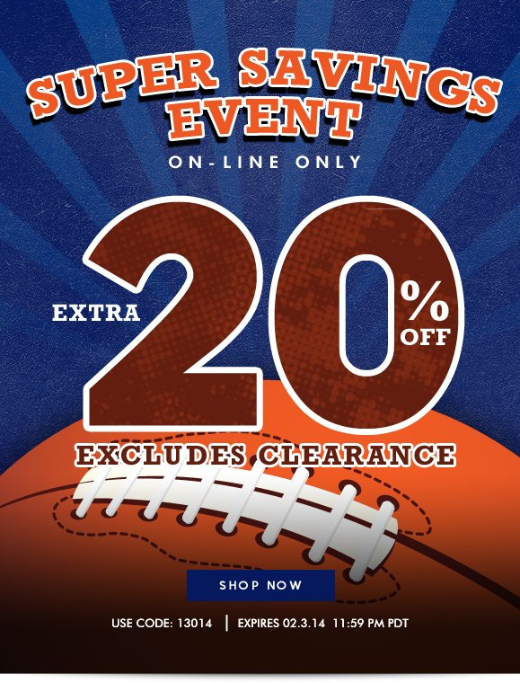 ON-LINE ONLY: SUPER SAVINGS EVENT! Use Code 13014 and Enjoy Extra 20% OFF Your Order! Hurry, Shop Now and SAVE!