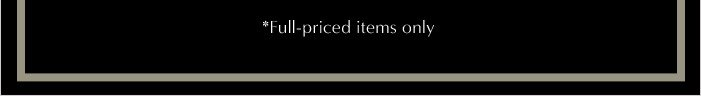 *Full-priced items only.