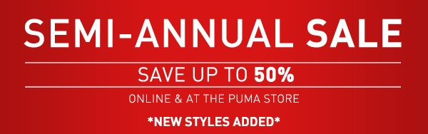 SEMI-ANNUAL SALE. SAVE UP TO 50%. ONLINE & AT THE PUMA STORE *NEW STYLES ADDED*.