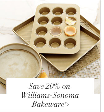 Save 20% on Williams-Sonoma Bakeware*