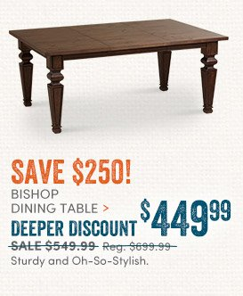 Bishop Dining Table: Deeper Discount - $449.99