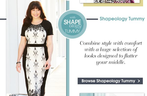 Browse Shapeology Tummy - Combine Style with comfort with a huge selection of looks designed to enhance your middle