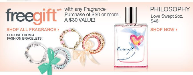 Free gift with any fragrance purchase of $30 or more. A $30 Value. Philosophy Love Swept $46. Shop Now.
