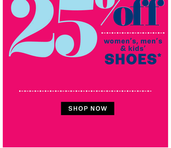 25% Off Women's, Men's & Kids' Shoes*. Shop Now