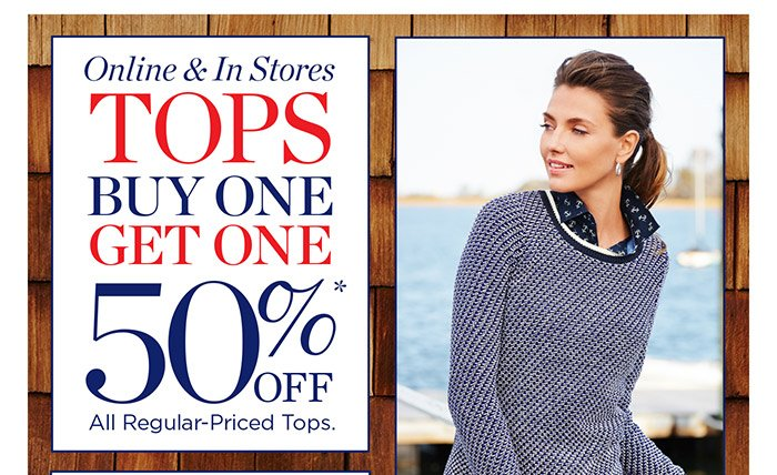Online and in stores. All Regular-Priced Tops. Buy One Get One 50% off.