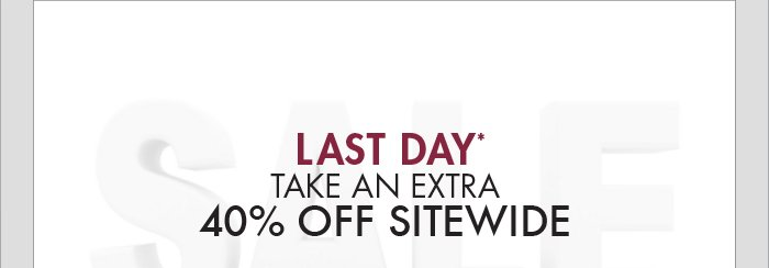 LAST DAY* TAKE AN EXTRA 40% OFF SITEWIDE