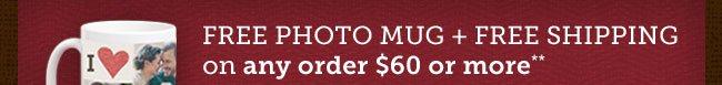 FREE PHOTO MUG + FREE SHIPPING on orders $60 or more**