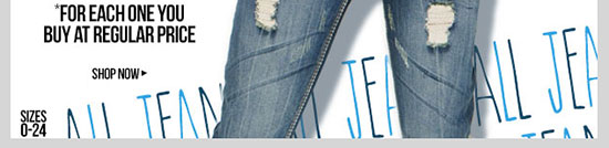 ALL JEANS $10 for each one you buy at regular price. Plus $12. In-stores and online! SHOP NOW!