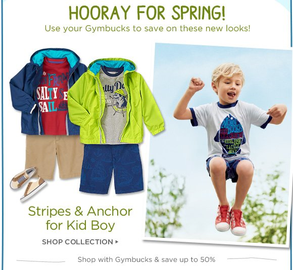 Hooray For Spring! Use your Gymbucks to save on these new looks! Stripes & Anchor for Kid Boy. Shop Collection. Shop with Gymbucks & save up to 50%.