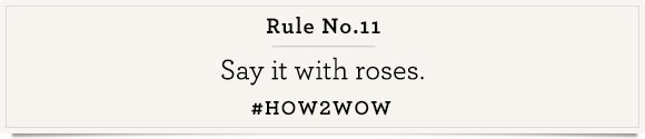No. 11  #How2Wow Say it with roses.