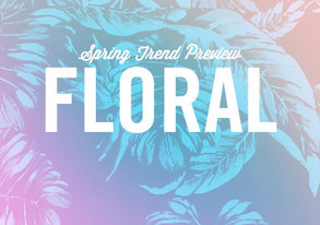 Shop Spring Trend Preview: FLORAL