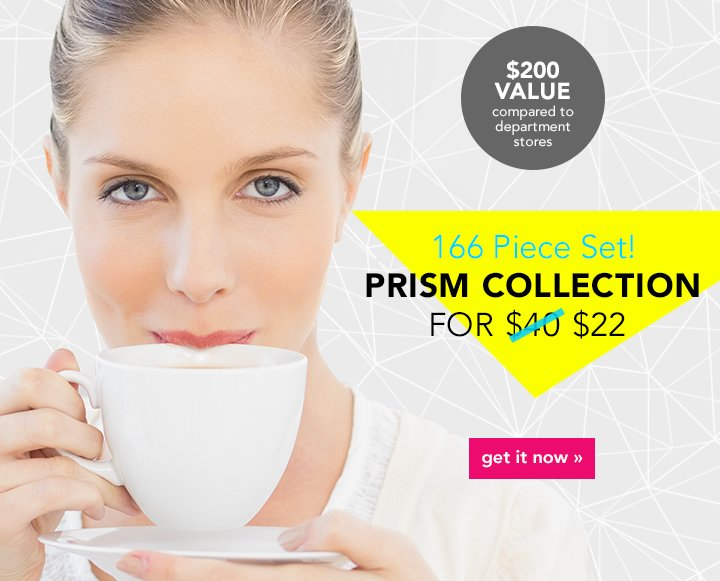 166 Piece Set! Prism Collection Get It Now!