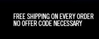 Free Shipping on every order. No offer code necessary.