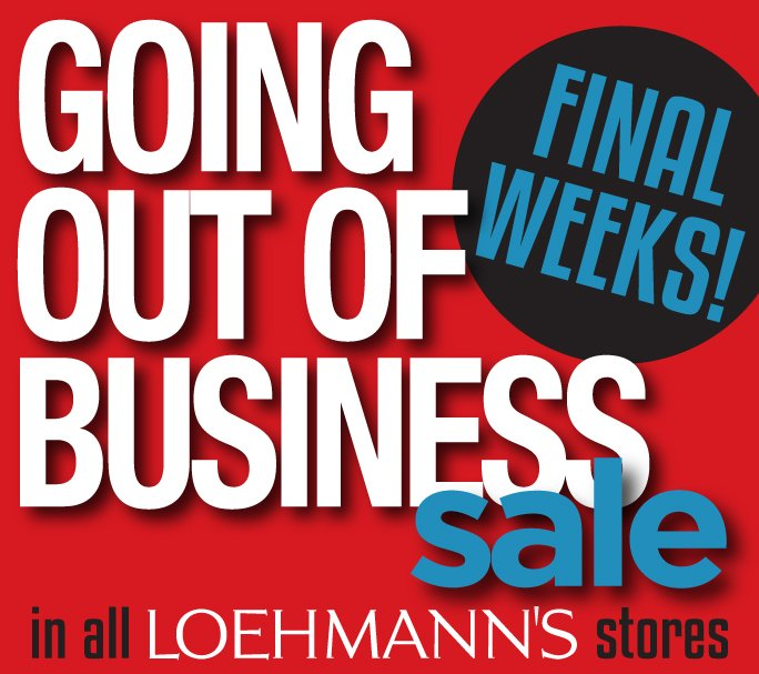 Going Out Of Business Sale in All Loehmann's Stores. Final Weeks.
